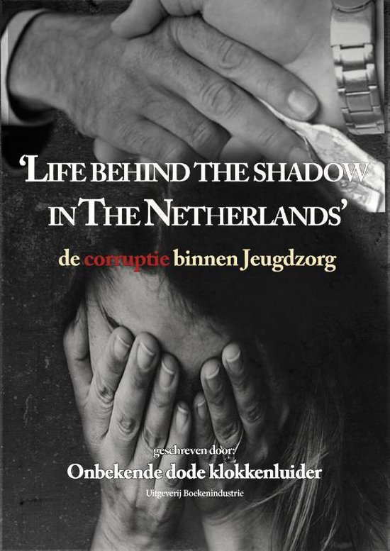 Life behind the shadow in The Netherlands - Onbekende Dode Klokkenluider |