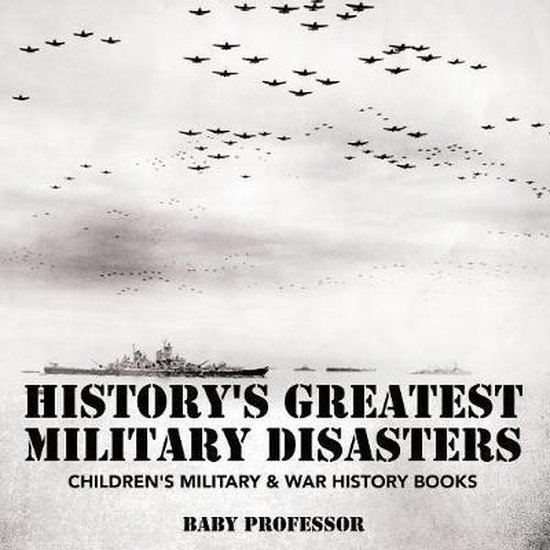 History's Greatest Military Disasters - Children's Military & War History Books