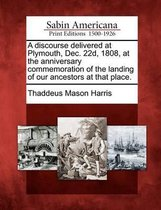 A Discourse Delivered at Plymouth, Dec. 22d, 1808, at the Anniversary Commemoration of the Landing of Our Ancestors at That Place.