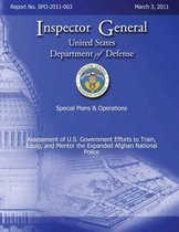 Special Plans & Operations Report No. Spo-2011-003 - Assessment of U.S. Government Efforts to Train, Equip, and Mentor the Expanded Afghan National Police