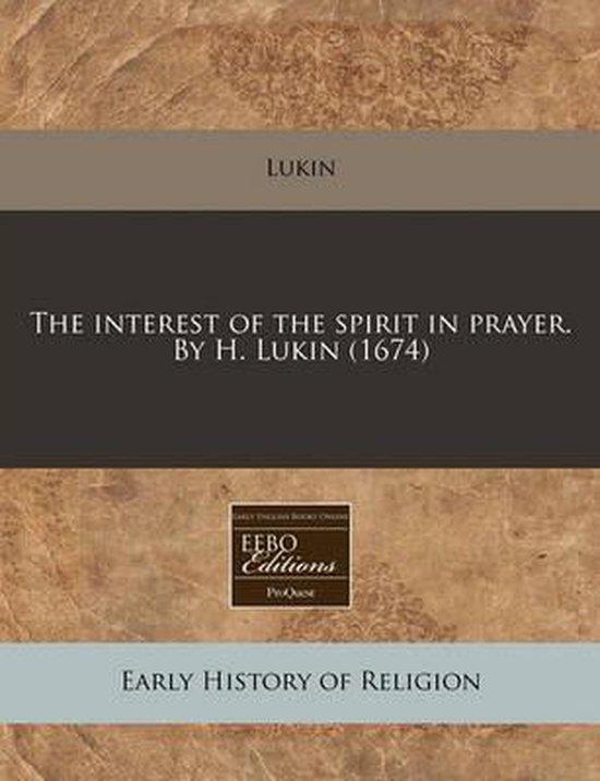 The Interest of the Spirit in Prayer. by H. Lukin (1674)