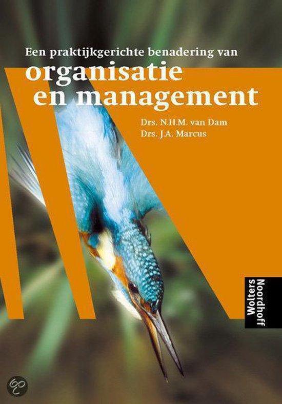 Een praktijkgerichte benadering van organisatie en management - N.H.M. van Dam |