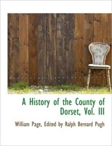 A History of the County of Dorset, Vol. III