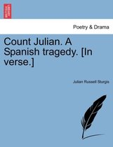 Count Julian. a Spanish Tragedy. [In Verse.]