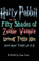 Harry Pobbit and the Fifty Shades of Zombie Vampire Werewolf Trekkie Alien Eastend Hunger Twilight Life of Bi