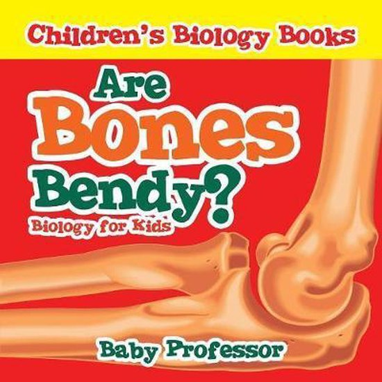 Are Bones Bendy? Biology for Kids Children's Biology Books