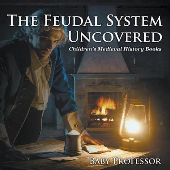The Feudal System Uncovered- Children's Medieval History Books