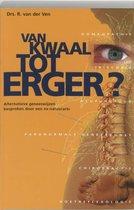 Van Kwaal Tot Erger?