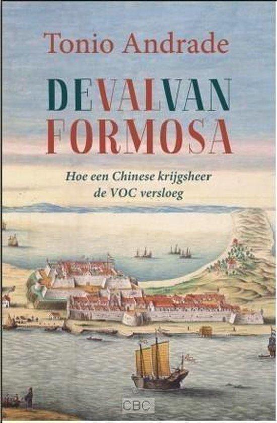 De val van Formosa. Hoe een Chinese krijgsheer de VOC versloeg - Tonio Andrade  