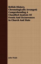 British History, Chronologically Arranged; Comprehending A Classified Analysis Of Events And Occurrences In Church And State