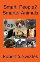 Smart People? Smarter Animals