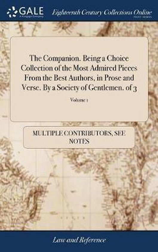 The Companion. Being a Choice Collection of the Most Admired Pieces from the Best Authors, in Prose and Verse. by a Society of Gentlemen. of 3; Volume 1