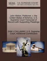 John Weber, Petitioner, V. the United States of America. U.S. Supreme Court Transcript of Record with Supporting Pleadings