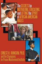The Secrets for Motivating, Educating, and Lifting the Spirit of African American Males