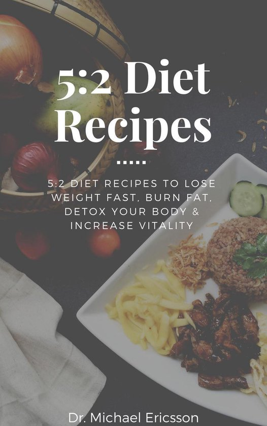 Omslag van 5:2 Diet Recipes: 5:2 Diet Recipes to Lose Weight Fast, Burn Fat, Detox Your Body & Increase Vitality