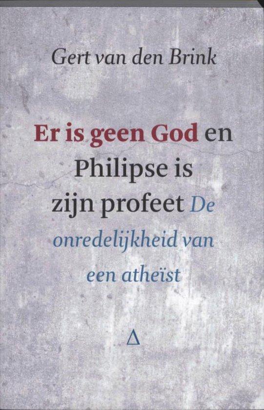 Er is geen God en Philipse is zijn profeet - Gert van den Brink |