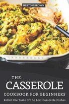 The Casserole Cookbook for Beginners