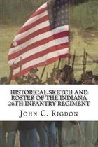 Historical Sketch and Roster of the Indiana 26th Infantry Regiment