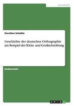 Geschichte der deutschen Orthographie am Beispiel der Klein- und Grossschreibung