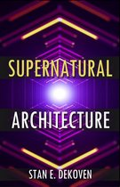 Supernatural Architecture: Building the Church in the 21st Century