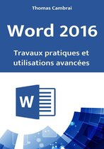 Word 2016 : Travaux pratiques et utilisations avancées