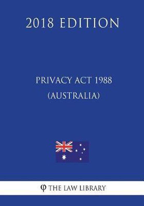 Privacy ACT 1988 (Australia) (2018 Edition)