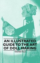 An Illustrated Guide to the Art of Doll Making