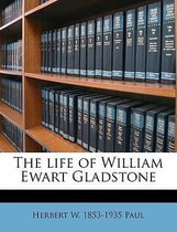 The Life of William Ewart Gladstone