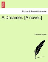 A Dreamer. [A Novel.]. Vol. III.