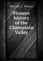 Pioneer History of the Champlain Valley