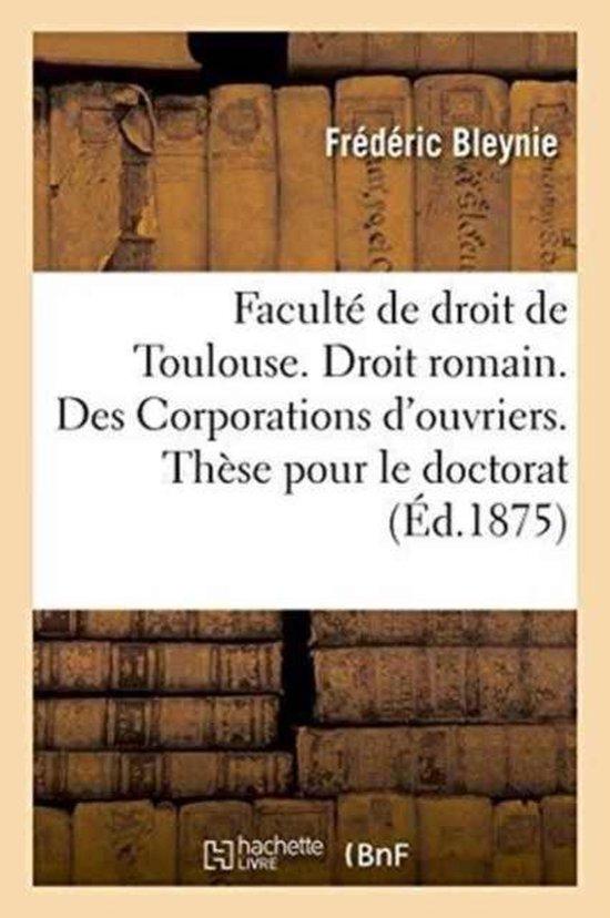 Faculte de droit de Toulouse. Droit romain. Des Corporations d'ouvriers. These pour le doctorat