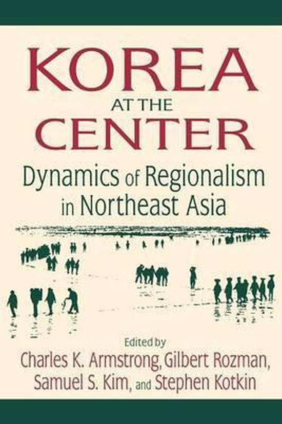 Boek cover Korea at the Center: Dynamics of Regionalism in Northeast Asia van Charles K. Armstrong (Paperback)