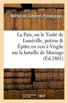 La Paix, ou le Traite de Luneville, poeme Epitre en vers a Virgile sur la bataille de Maringo