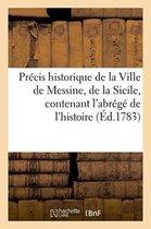 Precis historique de la Ville de Messine, de la Sicile, c, abrege de l'histoire de ces contrees,