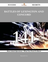 Battles of Lexington and Concord 141 Success Secrets - 141 Most Asked Questions On Battles of Lexington and Concord - What You Need To Know