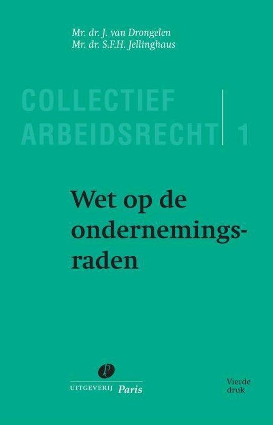 Serie Collectief Arbeidsrecht 1 - Wet op de ondernemingsraden - J. van Drongelen |