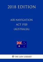 Air Navigation ACT 1920 (Australia) (2018 Edition)