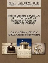 Atlantic Cleaners & Dyers V. U S U.S. Supreme Court Transcript of Record with Supporting Pleadings