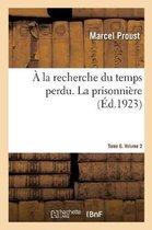 A la recherche du temps perdu. La prisonniere. Tome 6. Volume 2