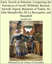 Early Travels in Palestine: Comprising the Narratives of Arculf, Willibald, Bernard, Sæwulf, Sigurd, Benjamin of Tudela, Sir John Maundeville, De La Brocquière, and Maundrell