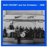 Bob Crosby And His Orchestra 1938