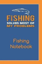 Fishing Solves Most of My Problems Fishing Notebook
