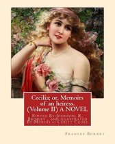 Cecilia; Or, Memoirs of an Heiress. by