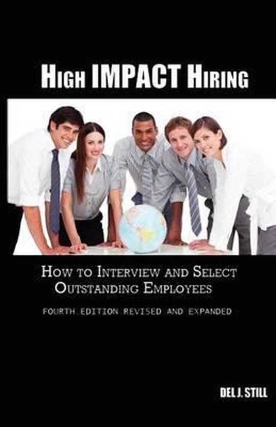High Impact Hiring, Fourth Edition Revised and Expanded