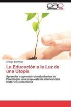 La Educacion a la Luz de Una Utopia