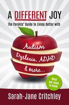 A Different Joy: The Parents' Guide To Living Better With Autism, Dyslexia, ADHD and more...
