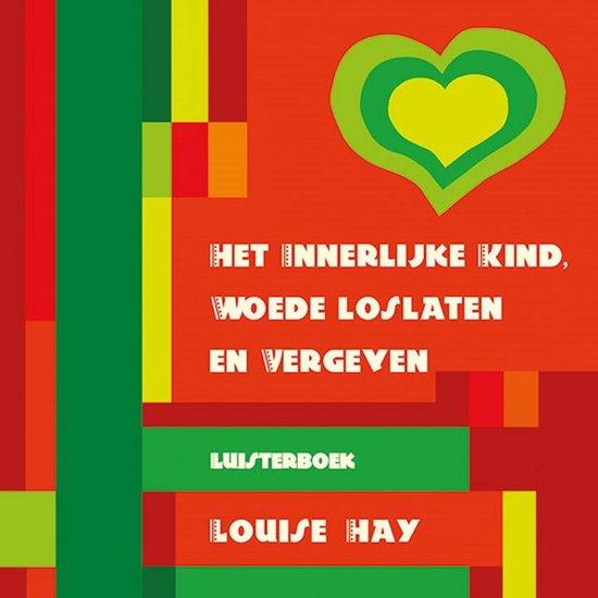Het innerlijke kind, woede loslaten en vergeven - Louise Hay  