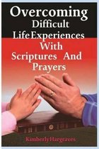 Overcoming Difficult Life Experiences with Scriptures and Prayers