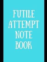 Futile Attempt Notebook