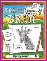 Teach Yourself to Draw - Amazing Animals